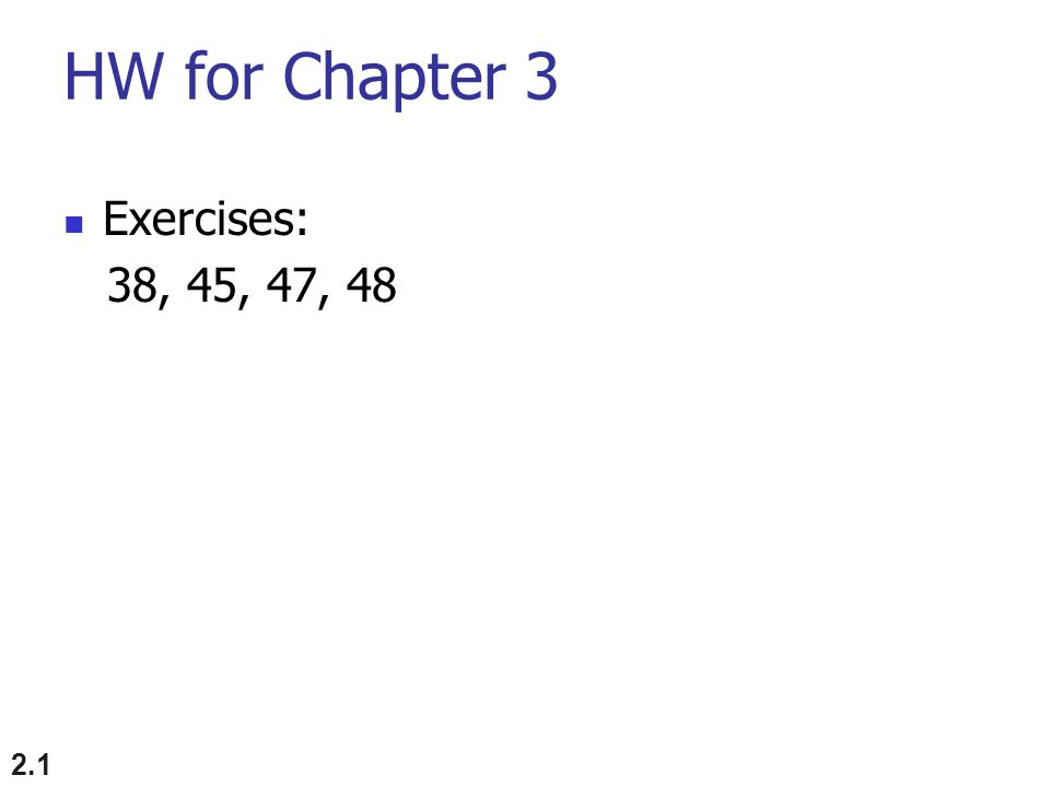 HW for Chapter 3 Exercises: 38, 45, 47, 48 2.1