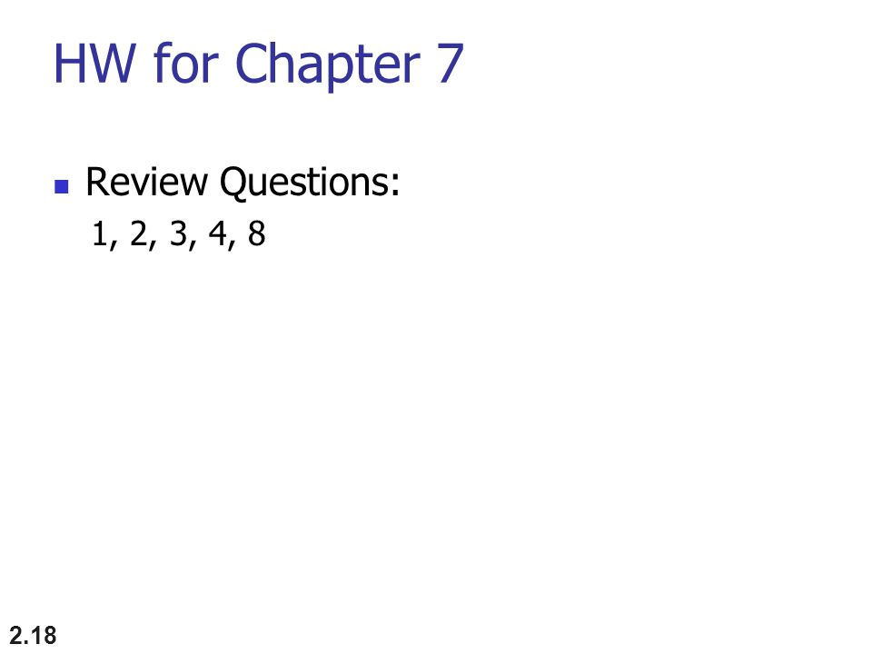 HW for Chapter 7 Review Questions: 1, 2, 3, 4, 8 2.18