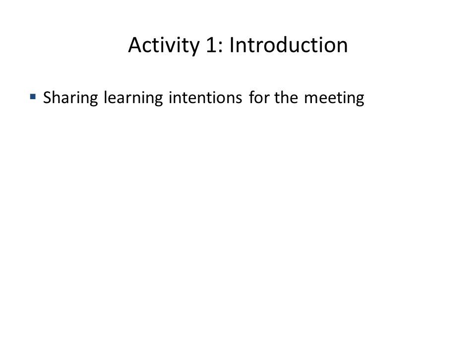 Activity 1: Introduction Sharing learning intentions for the meeting