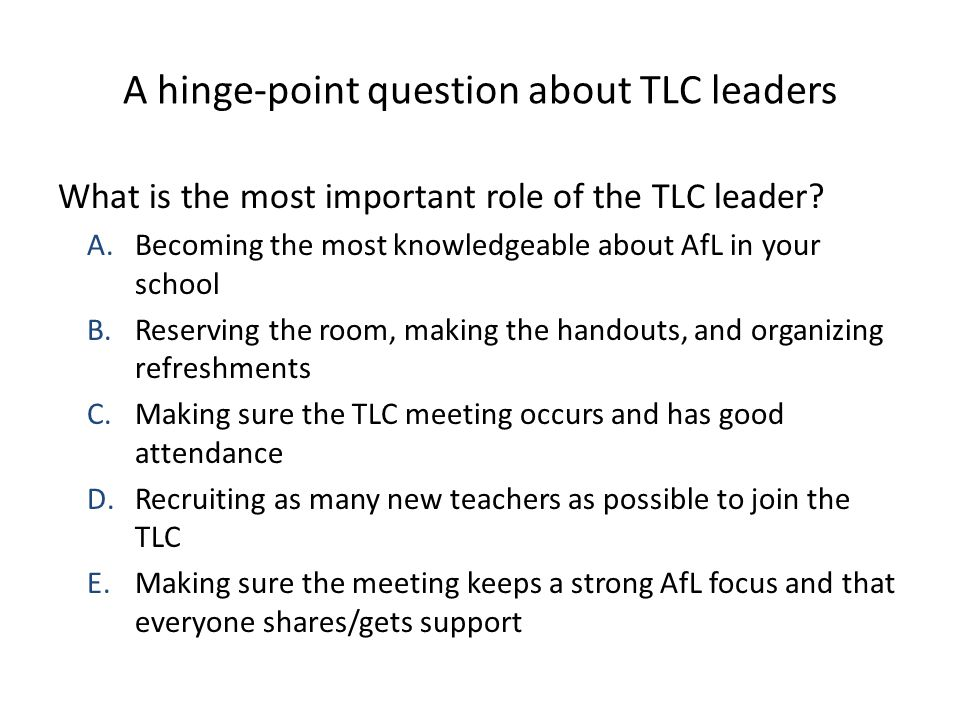 A hinge-point question about TLC leaders What is the most important role of the TLC leader.