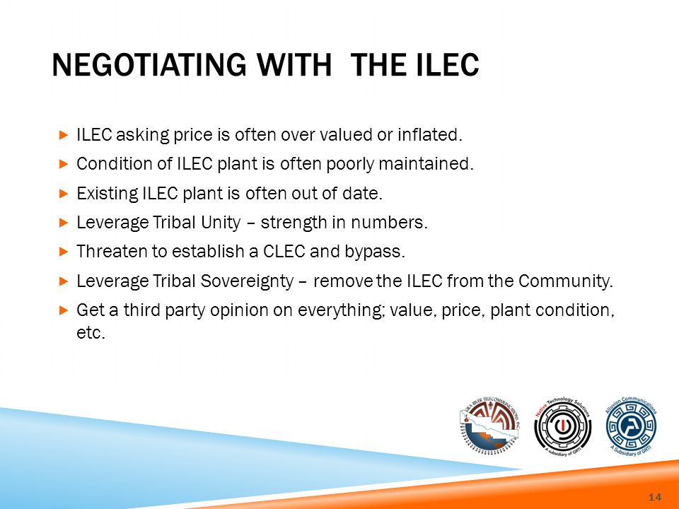 NEGOTIATING WITH THE ILEC ILEC asking price is often over valued or inflated.