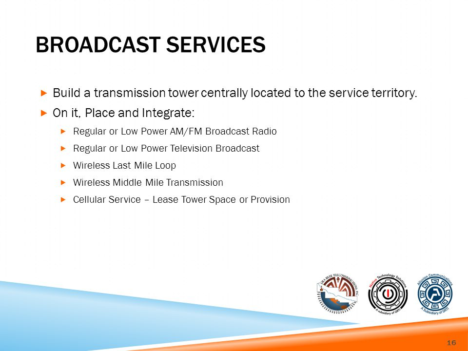 BROADCAST SERVICES Build a transmission tower centrally located to the service territory.