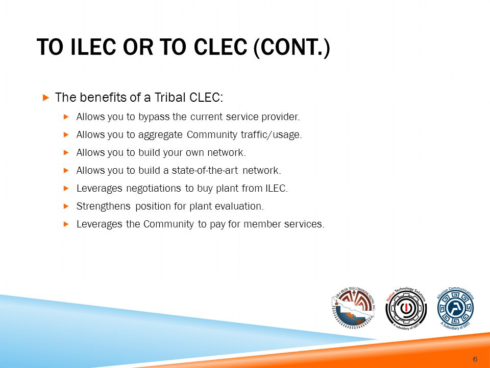 TO ILEC OR TO CLEC (CONT.) The benefits of a Tribal CLEC: Allows you to bypass the current service provider.