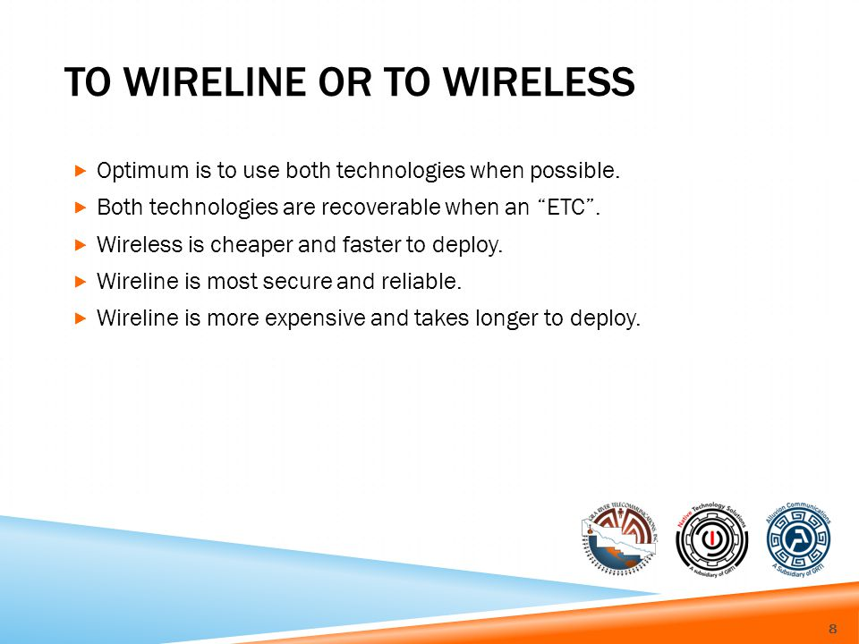 TO WIRELINE OR TO WIRELESS Optimum is to use both technologies when possible.