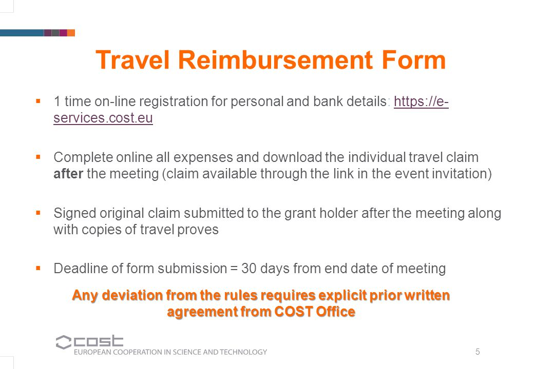 5 Travel Reimbursement Form 1 time on-line registration for personal and bank details: https://e- services.cost.euhttps://e- services.cost.eu Complete