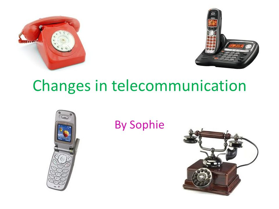 Changes in telecommunication By Sophie