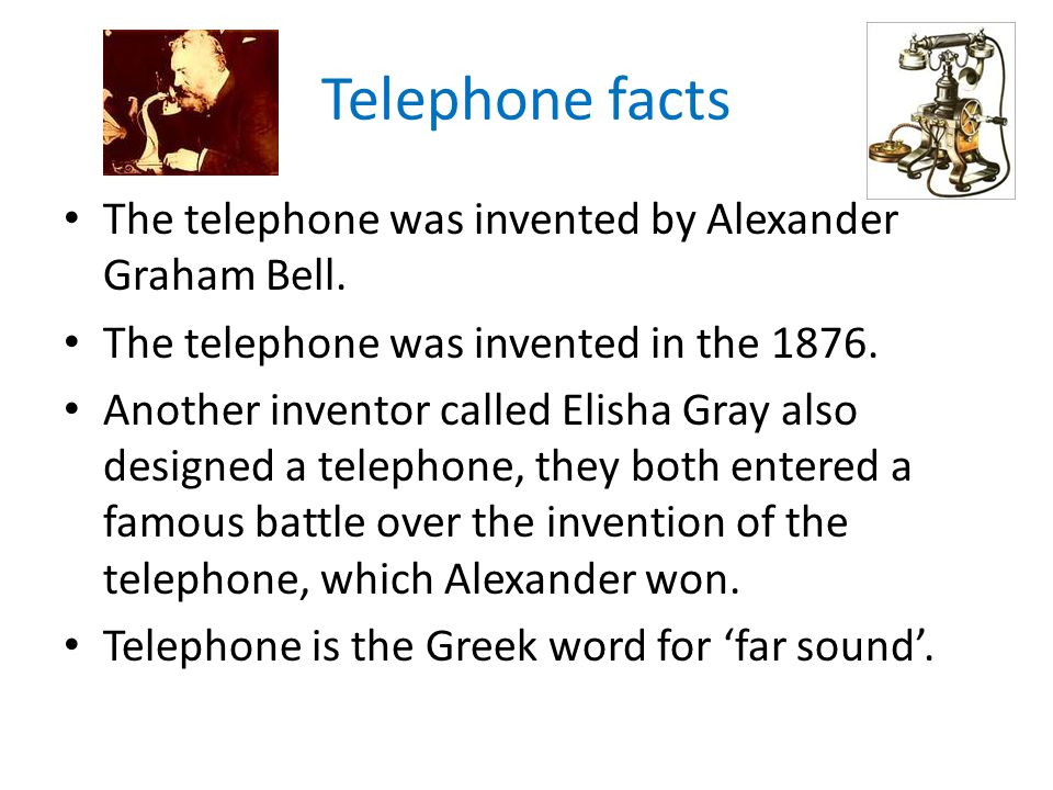 Telephone facts The telephone was invented by Alexander Graham Bell.