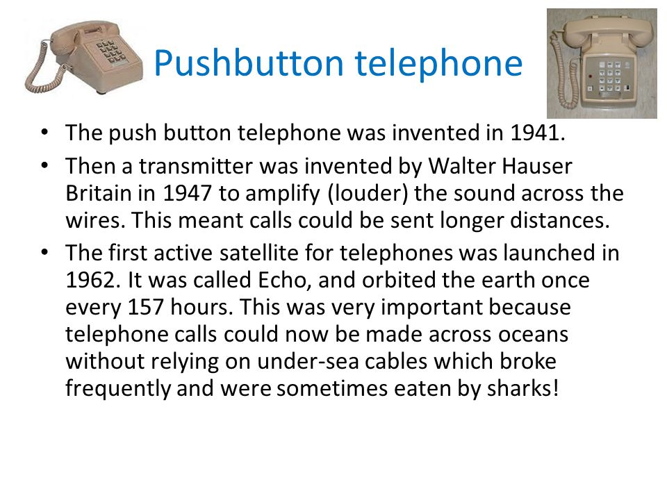 Pushbutton telephone The push button telephone was invented in 1941.