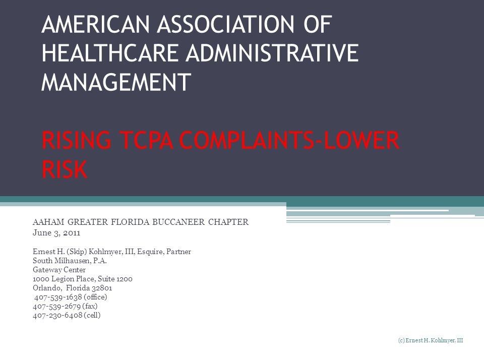 AMERICAN ASSOCIATION OF HEALTHCARE ADMINISTRATIVE MANAGEMENT RISING TCPA COMPLAINTS-LOWER RISK AAHAM GREATER FLORIDA BUCCANEER CHAPTER June 3, 2011 Er