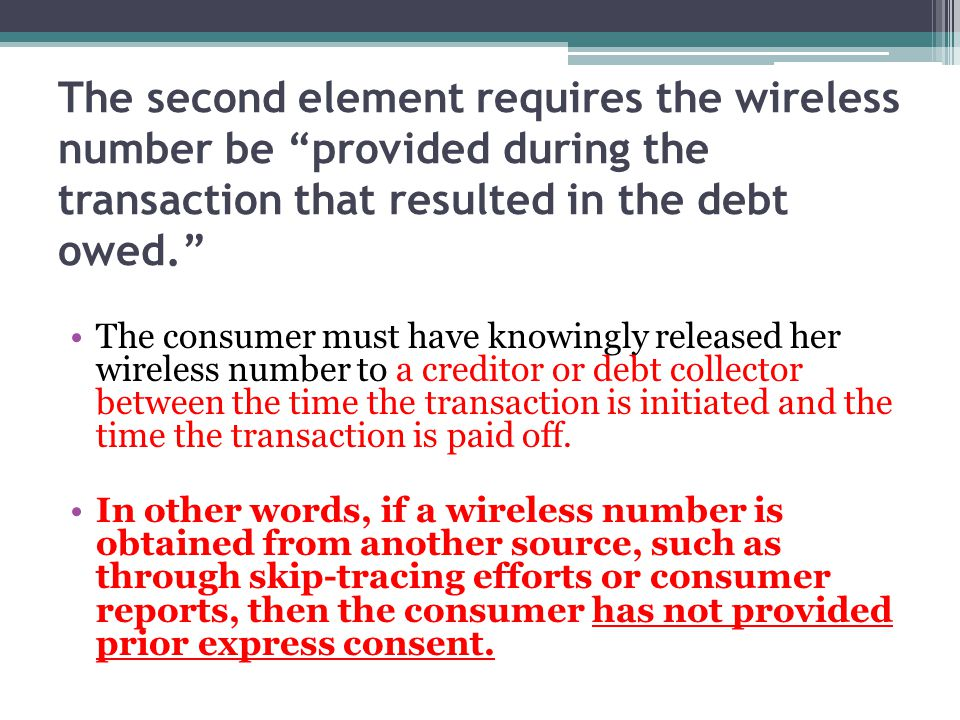 The second element requires the wireless number be provided during the transaction that resulted in the debt owed. The consumer must have knowingly re