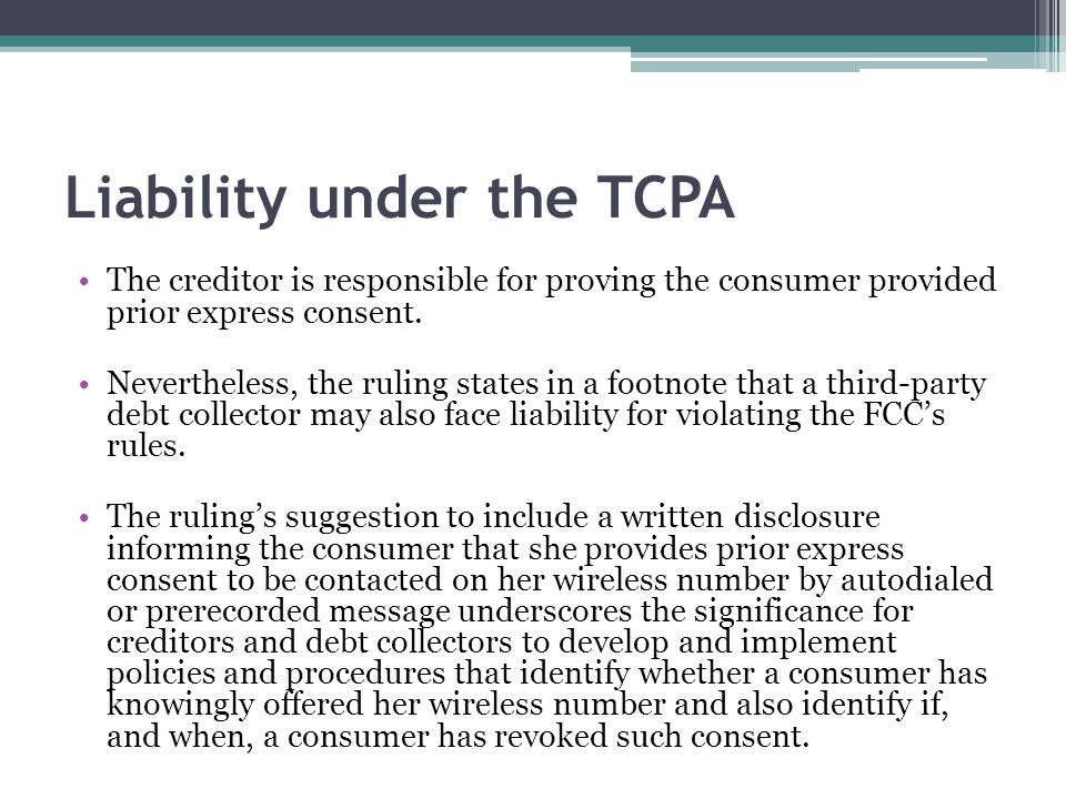 Liability under the TCPA The creditor is responsible for proving the consumer provided prior express consent. Nevertheless, the ruling states in a foo