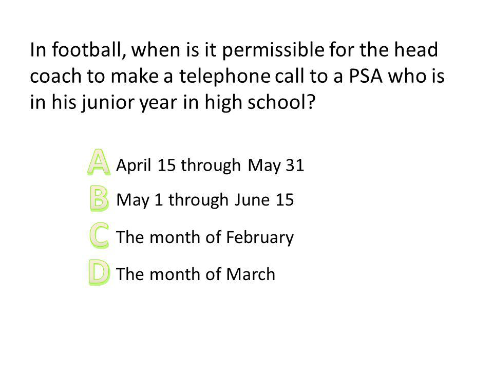 In football, when is it permissible for the head coach to make a telephone call to a PSA who is in his junior year in high school? April 15 through Ma