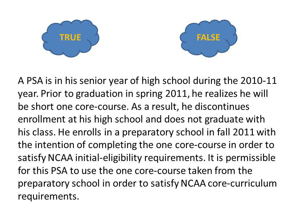 A PSA is in his senior year of high school during the 2010-11 year. Prior to graduation in spring 2011, he realizes he will be short one core-course.