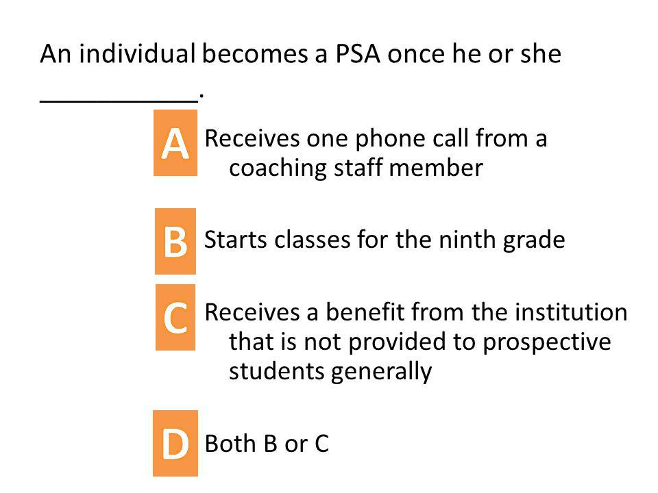 An individual becomes a PSA once he or she ___________. Receives one phone call from a coaching staff member Starts classes for the ninth grade Receiv
