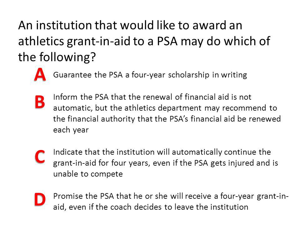 An institution that would like to award an athletics grant-in-aid to a PSA may do which of the following? Guarantee the PSA a four-year scholarship in