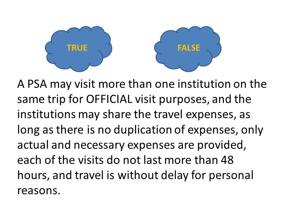 A PSA may visit more than one institution on the same trip for OFFICIAL visit purposes, and the institutions may share the travel expenses, as long as