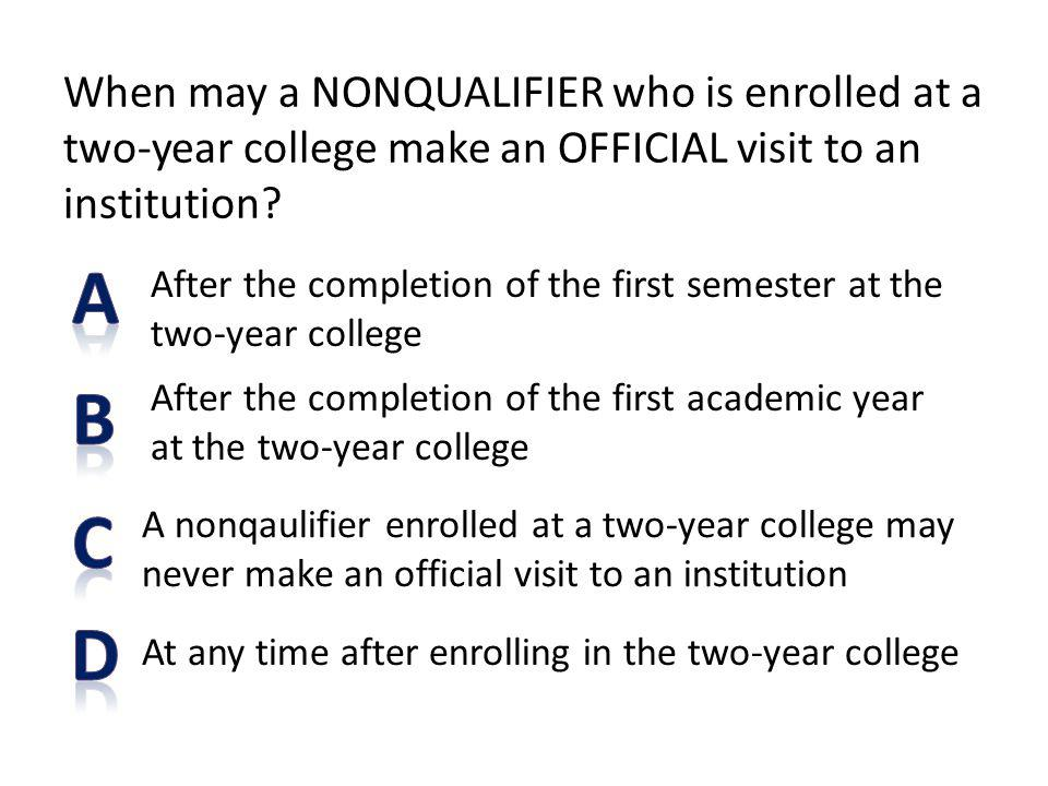 When may a NONQUALIFIER who is enrolled at a two-year college make an OFFICIAL visit to an institution? At any time after enrolling in the two-year co