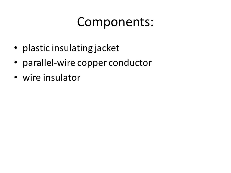 Components: plastic insulating jacket parallel-wire copper conductor wire insulator
