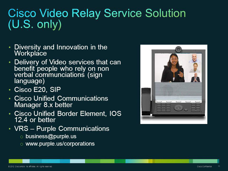 © 2012 Cisco and/or its affiliates. All rights reserved. Cisco Confidential 11 Diversity and Innovation in the Workplace Delivery of Video services th