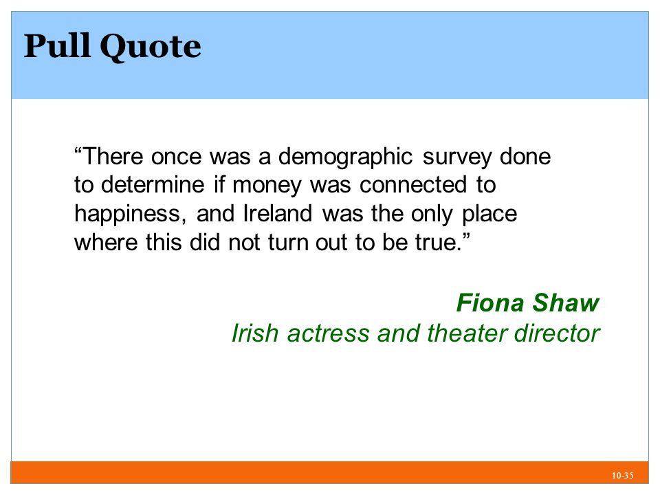 10-35 Pull Quote There once was a demographic survey done to determine if money was connected to happiness, and Ireland was the only place where this did not turn out to be true.