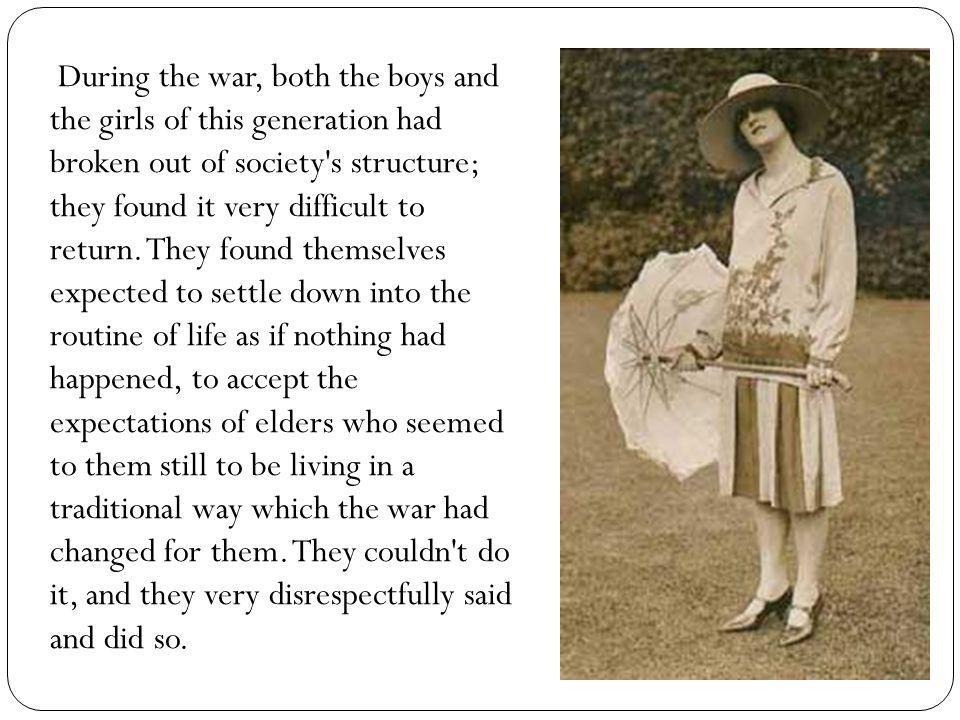 During the war, both the boys and the girls of this generation had broken out of society s structure; they found it very difficult to return.