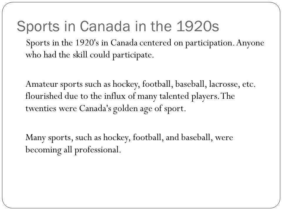 Sports in Canada in the 1920s Sports in the 1920 s in Canada centered on participation.
