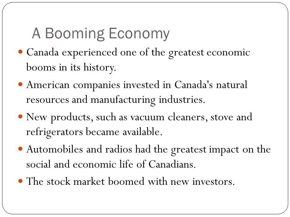 A Booming Economy Canada experienced one of the greatest economic booms in its history. American companies invested in Canada's natural resources and