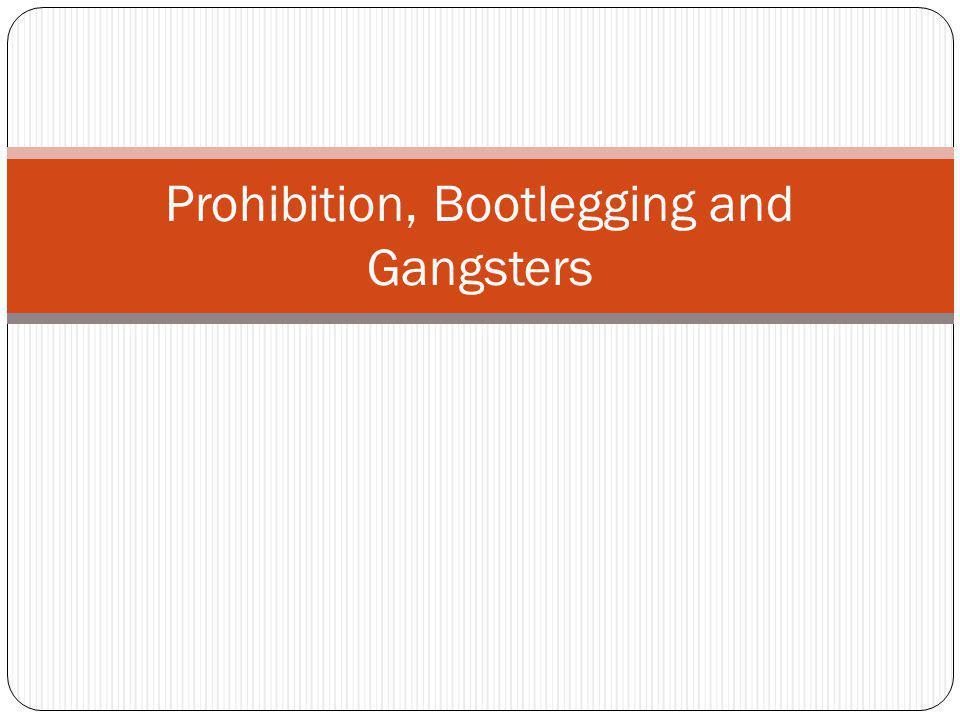 Prohibition, Bootlegging and Gangsters