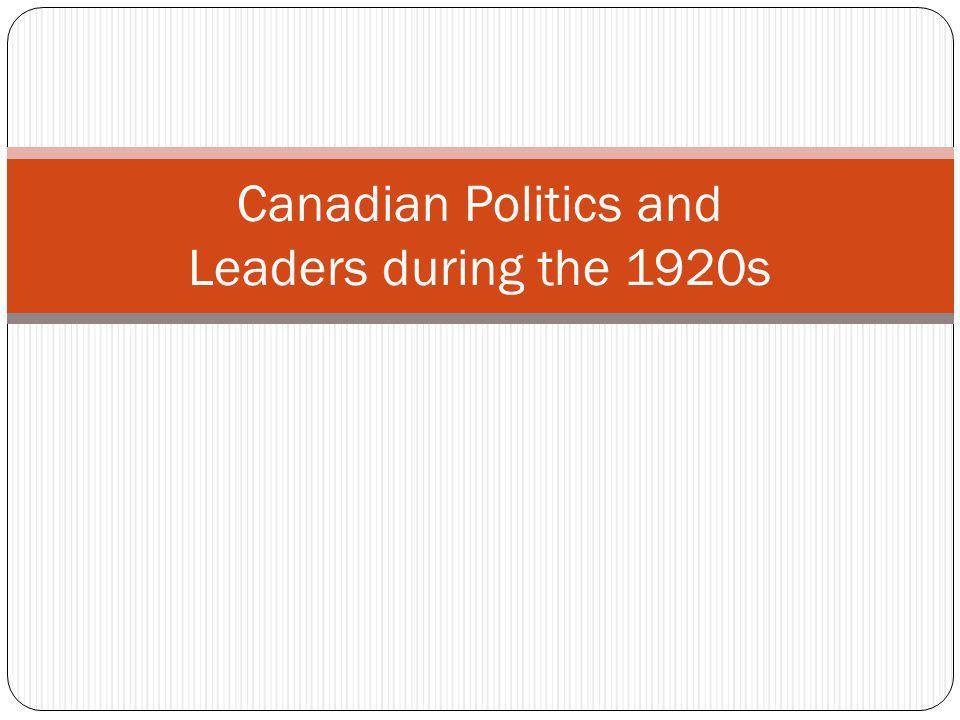 Canadian Politics and Leaders during the 1920s