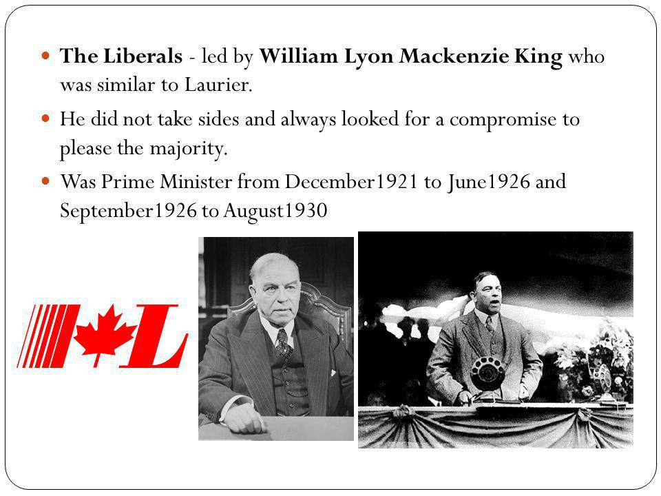 The Liberals - led by William Lyon Mackenzie King who was similar to Laurier. He did not take sides and always looked for a compromise to please the m