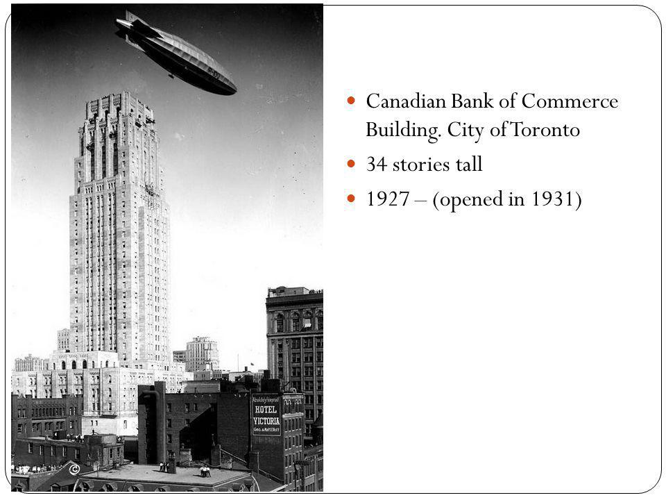 Canadian Bank of Commerce Building. City of Toronto 34 stories tall 1927 – (opened in 1931)