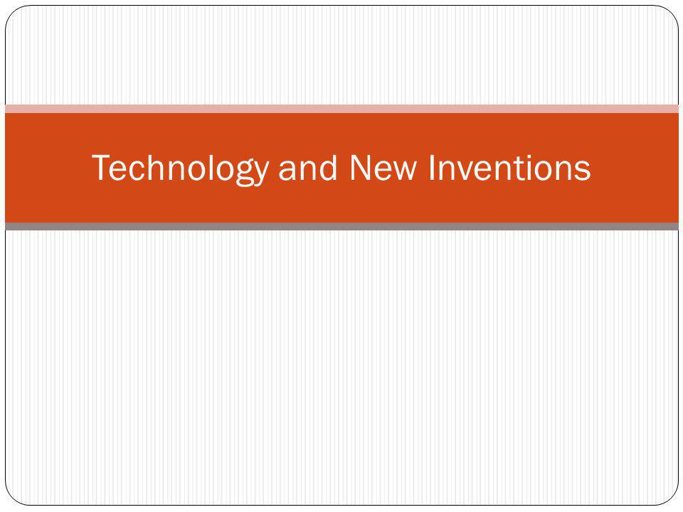 Technology and New Inventions
