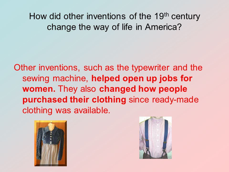 How did other inventions of the 19 th century change the way of life in America.