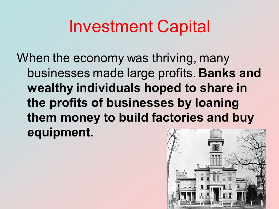 Investment Capital When the economy was thriving, many businesses made large profits.