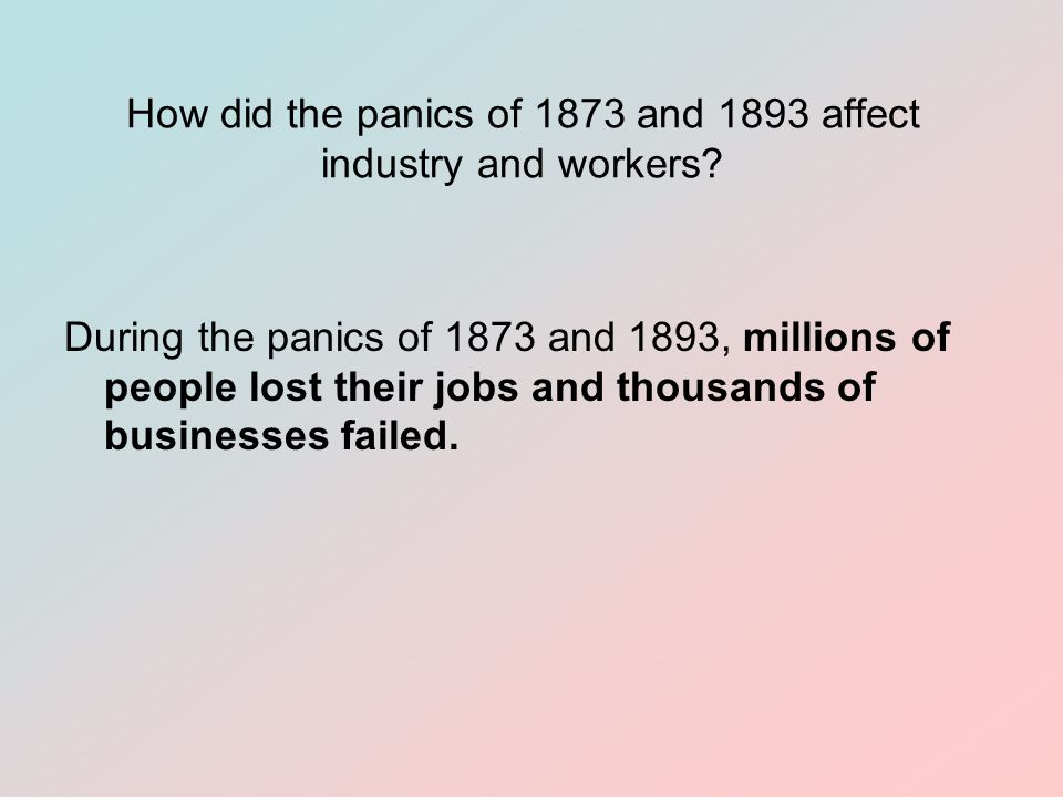 How did the panics of 1873 and 1893 affect industry and workers.