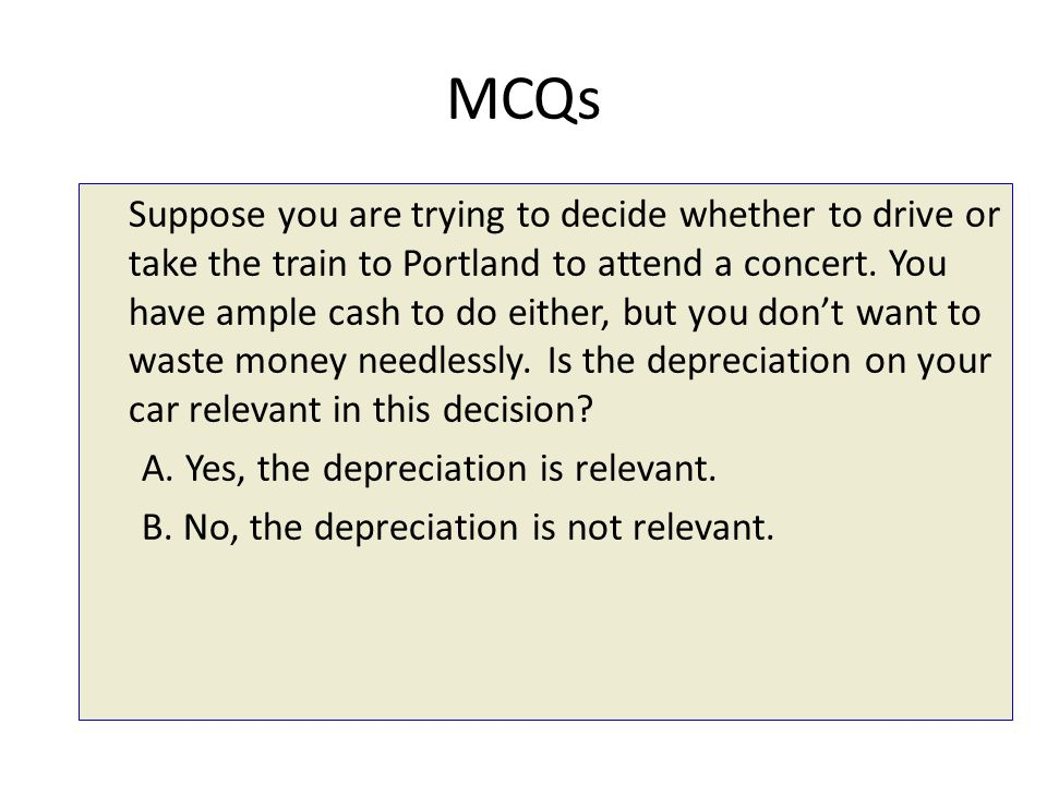MCQs Suppose you are trying to decide whether to drive or take the train to Portland to attend a concert.