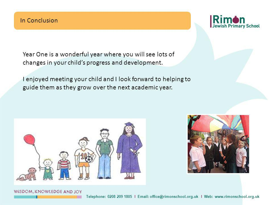 In Conclusion Telephone: 0208 209 1805 I Email: office@rimonschool.org.uk I Web: www.rimonschool.org.uk Year One is a wonderful year where you will see lots of changes in your childs progress and development.