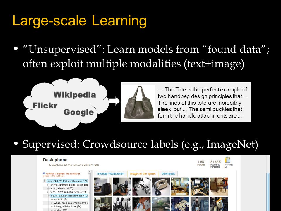 Unsupervised: Learn models from found data; often exploit multiple modalities (text+image) Supervised: Crowdsource labels (e.g., ImageNet) Large-scale