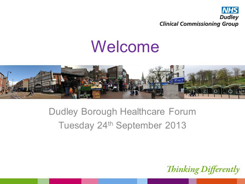 Welcome Dudley Borough Healthcare Forum Tuesday 24 th September 2013