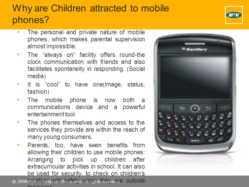 © 2008 Mobile Telephone Networks. All rights reserved. Why are Children attracted to mobile phones? The personal and private nature of mobile phones,