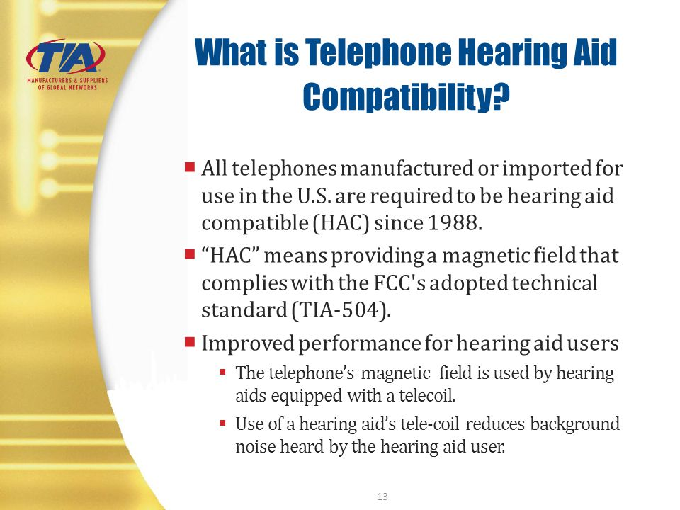 What is Telephone Hearing Aid Compatibility? All telephones manufactured or imported for use in the U.S. are required to be hearing aid compatible (HA