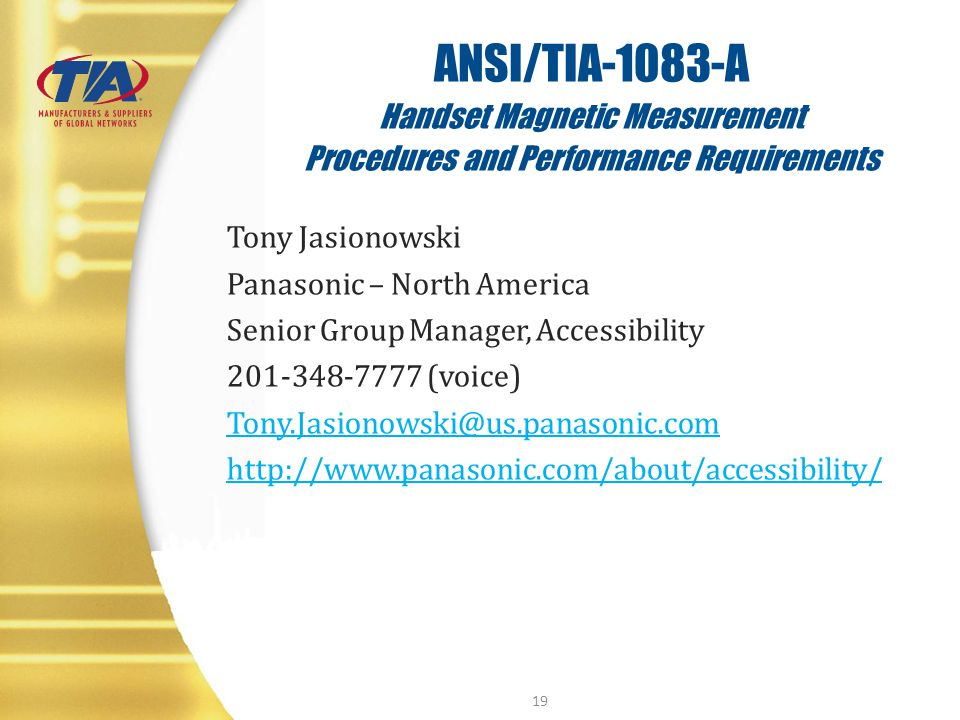 ANSI/TIA-1083-A Handset Magnetic Measurement Procedures and Performance Requirements Tony Jasionowski Panasonic – North America Senior Group Manager,