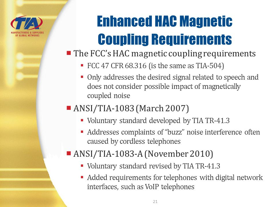 Enhanced HAC Magnetic Coupling Requirements The FCCs HAC magnetic coupling requirements FCC 47 CFR 68.316 (is the same as TIA-504) Only addresses the