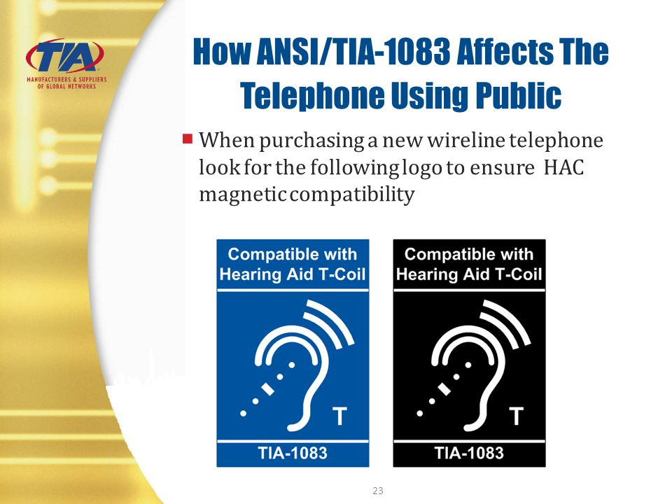 How ANSI/TIA-1083 Affects The Telephone Using Public When purchasing a new wireline telephone look for the following logo to ensure HAC magnetic compa