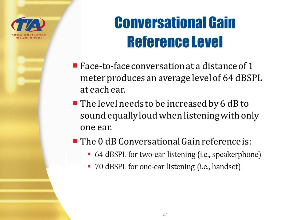 Conversational Gain Reference Level Face-to-face conversation at a distance of 1 meter produces an average level of 64 dBSPL at each ear. The level ne