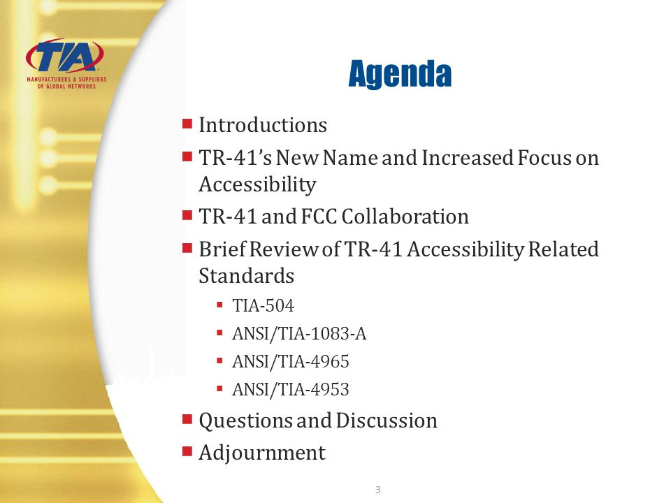 Agenda Introductions TR-41s New Name and Increased Focus on Accessibility TR-41 and FCC Collaboration Brief Review of TR-41 Accessibility Related Stan
