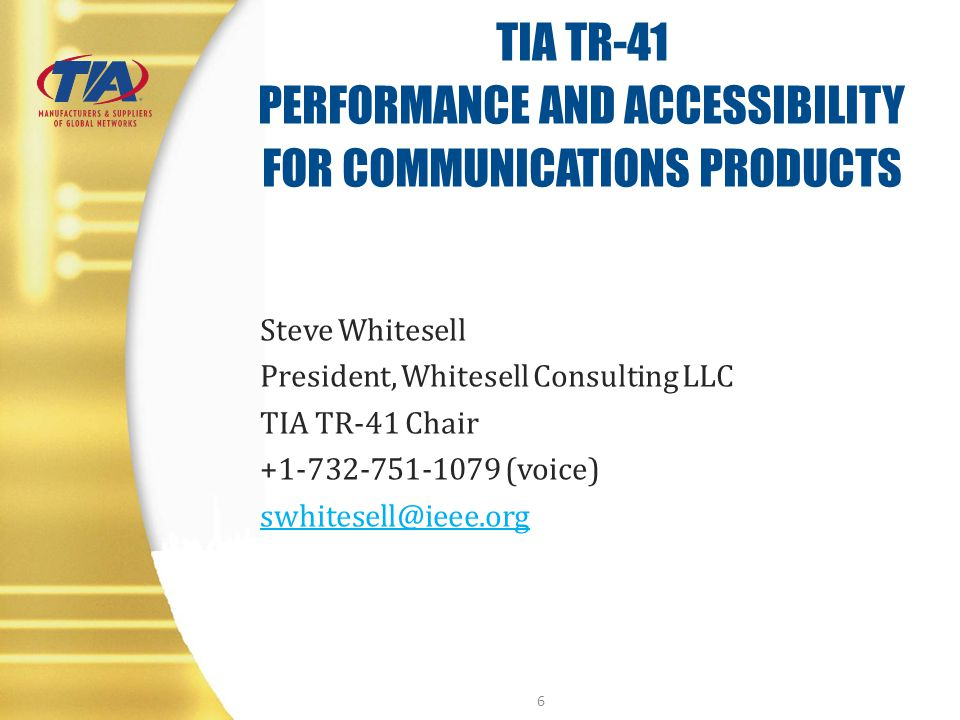 TIA TR-41 PERFORMANCE AND ACCESSIBILITY FOR COMMUNICATIONS PRODUCTS Steve Whitesell President, Whitesell Consulting LLC TIA TR-41 Chair +1-732-751-107