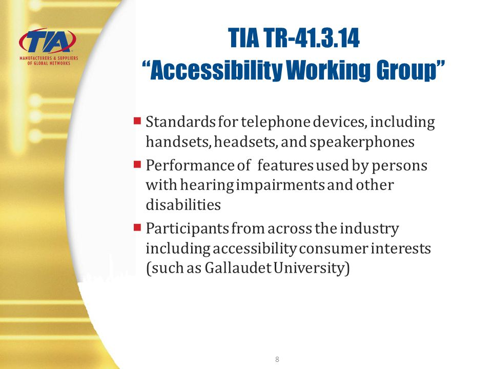 TIA TR-41.3.14 Accessibility Working Group Standards for telephone devices, including handsets, headsets, and speakerphones Performance of features us