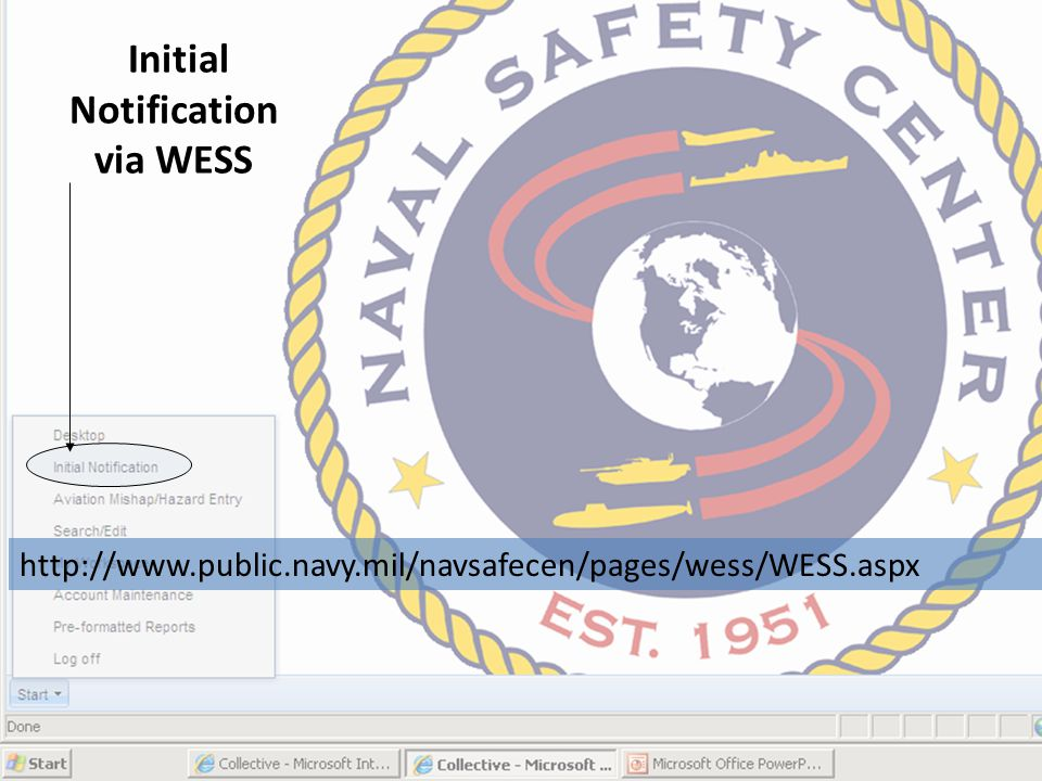 Initial Notification via WESS http://www.public.navy.mil/navsafecen/pages/wess/WESS.aspx