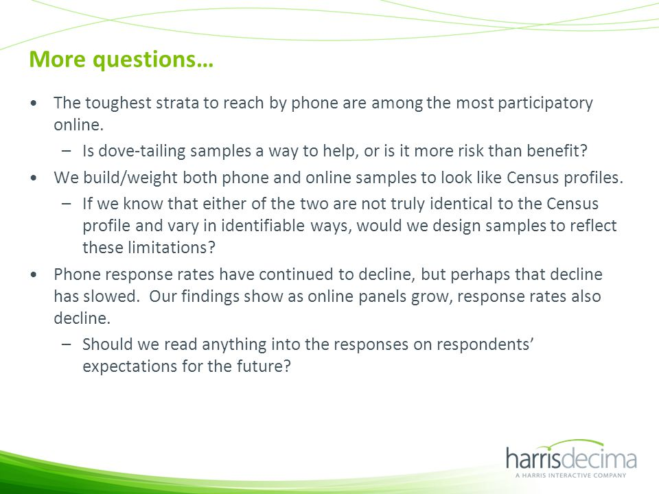 More questions… The toughest strata to reach by phone are among the most participatory online.